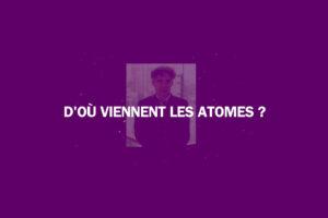 ikukids-etienne-klein-atomes-provenance-matiere-stellaire-etoiles-